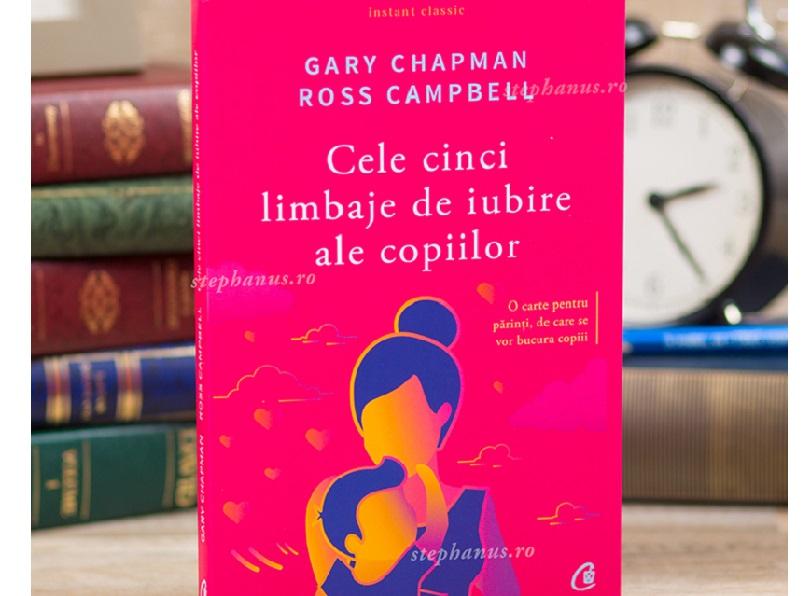 Cele cinci limbaje de iubire ale copiilor – Gary Chapman & Ross Campbell