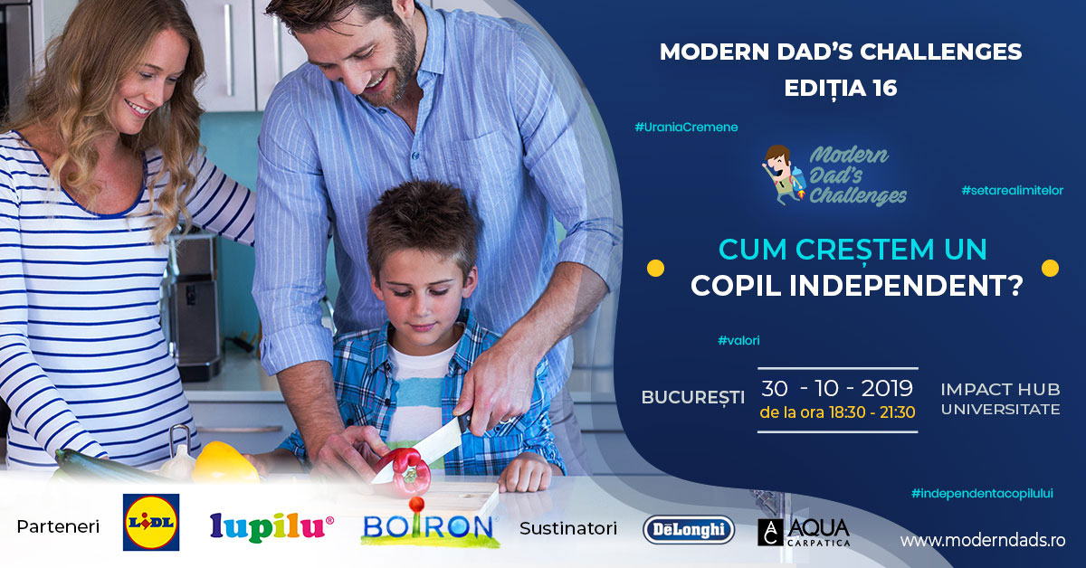 "Modern Dad's Challenges 16:  ""Cum creștem un copil independent"""